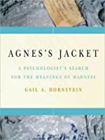 Agnes's Jacket:: A Psychologist's Search for the Meanings of Madness