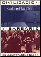 Civilizacion y Barbarie En La Europa del Siglo XX