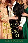 Rivals in the Tudor Court by D.L. Bogdan