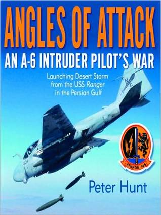 Angles of Attack: An A-6 Intruder Pilot's War by Peter Hunt