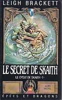 Le cycle de Skaith Tome I : Le secret de Skaith