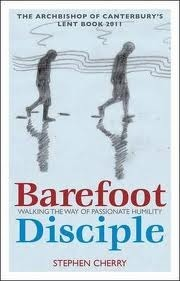 Barefoot Disciple: Walking the Way of Passionate Humility -- The Archbishop of Canterbury's Lent Book 2011