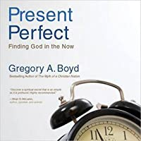 The Present Perfect: Finding God in the Now