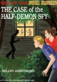 """The Case of the Half-Demon Spy"" by Kelley Armstrong"