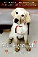 Marley  Me: Life and Love with the World's Worst Dog