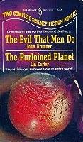 The Evil That Men Do & The Purloined Planet