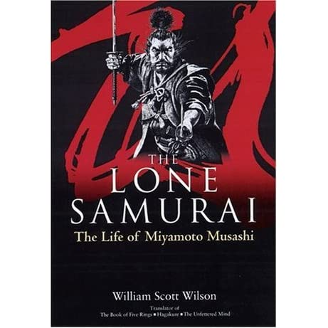 The Lone Samurai Life Of Miyamoto Musashi
