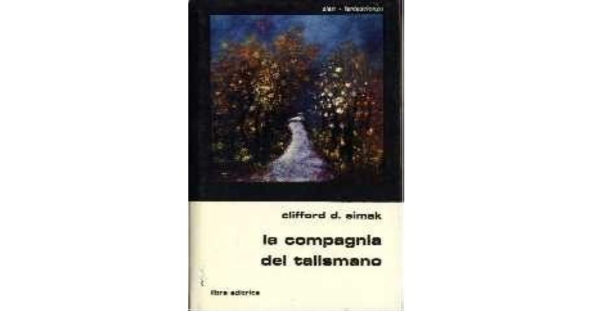 La Compagnia del Talismano by Clifford D. Simak (4 star ratings)
