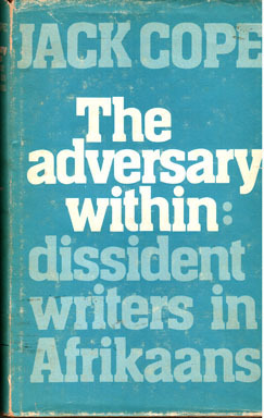 The Adversary Within: Dissident writers in Afrikaans  by  Jack Cope