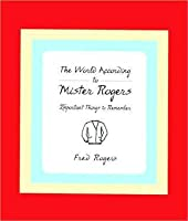 The World According To Mister Rogers Important Things To