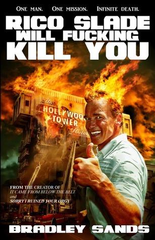 Rico Slade Will F*cking Kill You by Bradley N. Sands