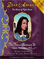 The Fences Between Us: The Diary of Piper Davis, Seattle, Washington, 1941 (Dear America Series)