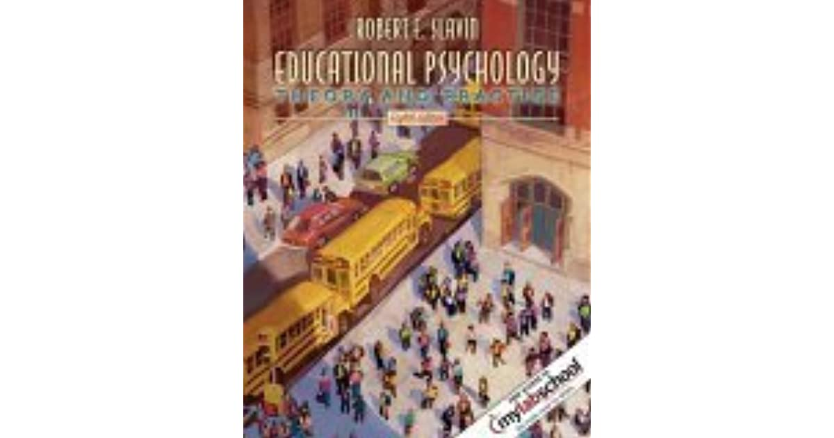 Educational Psychology: Theory and Practice by Robert E  Slavin