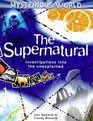 The Supernatural: Investigations into the unexplained (Mysterious World S.)