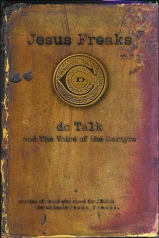 Jesus Freaks: Stories of Those Who Stood for Jesus, the Ultimate Jesus Freaks