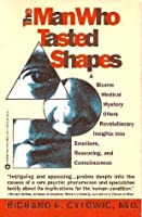 Man Who Tasted Shapes: A Bizarre Med. Mystery Offers REV. Insight Into Emotions &