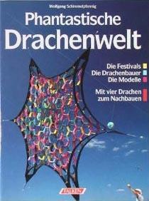 Phantastische Drachenwelt: Die Modelle, Die Drachenbauer, Die Festivals ; Mit Vier Drachen Zum Nachbauen