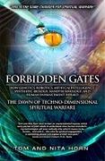 Forbidden Gates: How Genetics, Robotics, Artificial Intelligence, Synthetic Biology, Nanotechnology, and Human Enhancement Herald The Dawn Of TechnoDimensional Spiritual Warfare
