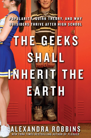 The Geeks Shall Inherit the Earth  Popularity, Quirk Theory, and Why Outsiders Thrive After High School