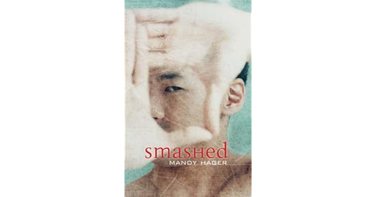 smashed by mandy hager essay Mandy hager is a multi-award winning writer of fiction, most often for young adults she has won the lianza book awards for young adult fiction 3 times (.