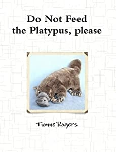 Do Not Feed the Platypus, Please