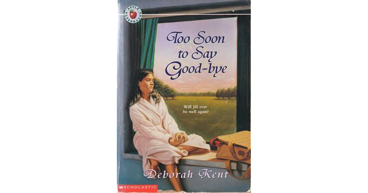 Too Soon To Say Good Bye By Deborah Kent