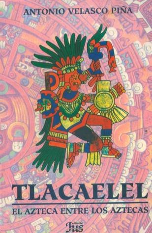 Tlacaélel: el azteca entre los aztecas
