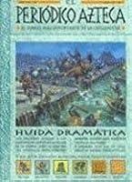 El Periódico Azteca. Años 1100-1521. El diario más importante de la civilización