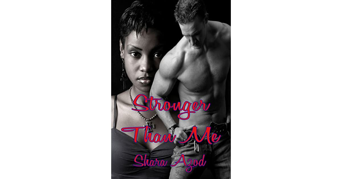 Stronger Than Me By Shara Azod