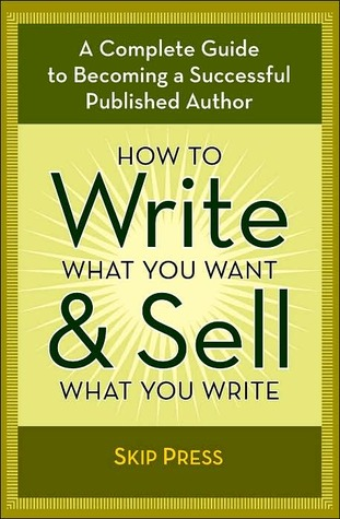 How to Write What You Want and Sell What You Write by Skip Press