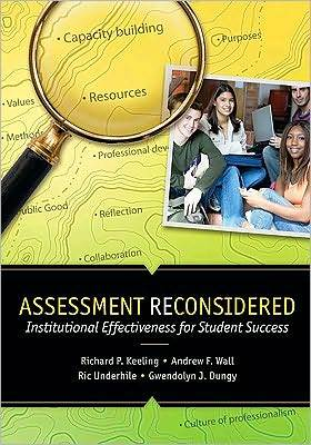 Assessment Reconsidered: Institutional Effectiveness for Student Success Richard P. Keeling