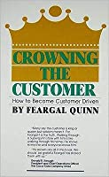Crowning the Customer: How to Become Customer Driven