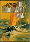 The Programmed Man by Jeff Sutton