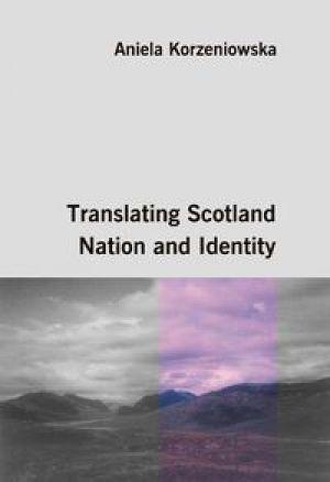 Translating Scotland Nation And Identity By Aniela Korzeniowska