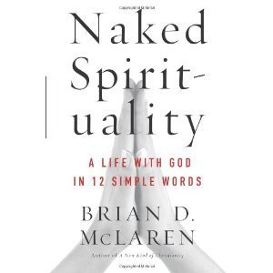 Naked Spirituality A Life With God in Twelve Simple Words