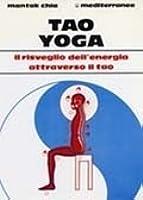 Tao yoga: il risveglio dell'energia attraverso il tao