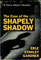 The Case of the Shapely Shadow (A Perry Mason mystery)