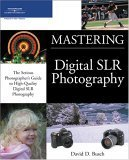 Mastering Digital SLR Photography by David D. Busch
