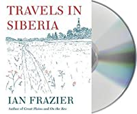 Travels In Siberia By Ian Frazier border=