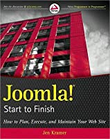 Joomla! Start to Finish: How to Plan, Execute, and Maintain Your Web Site