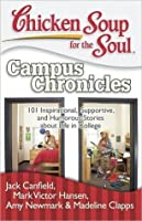 Chicken Soup for the Soul: Campus Chronicles: 101 Real College Stories from Real College Students