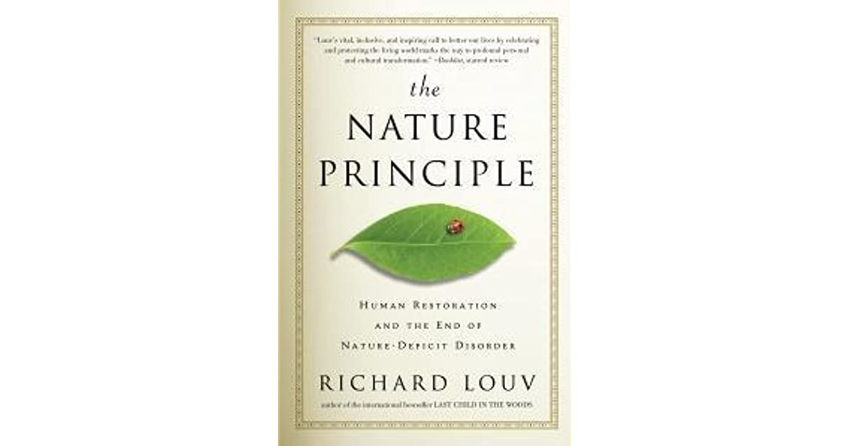The Nature Principle Human Restoration And The End Of Nature
