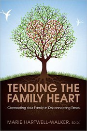 Tending the Family Heart: Connecting Your Family in Disconnecting Times