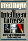 The Intelligent Universe: A New View of Creation and Evolution