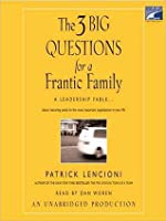 The Three Big Questions for a Frantic Family: A Leadership Fable...About Restoring Sanity To The Most Important Organization In Your Life
