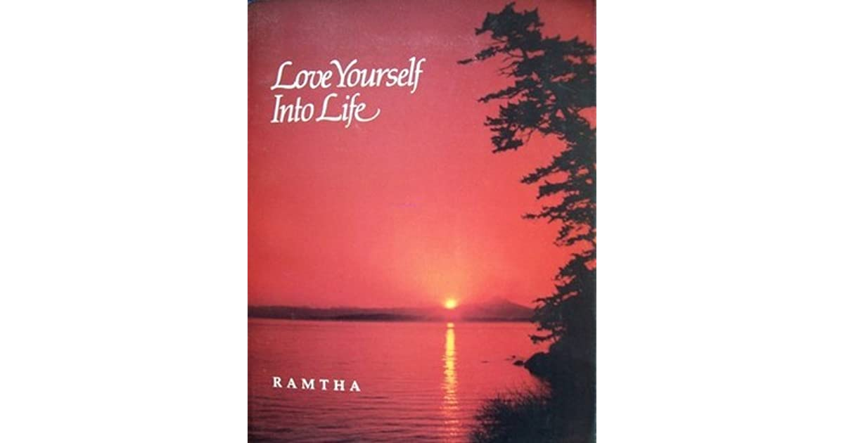 Love Yourself into Life by Ramtha