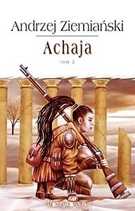 Achaja. Tom III (Achaja, #3)