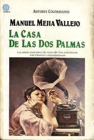 La casa de las dos palmas by Manuel Mejía Vallejo