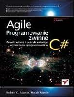 Agile. Programowanie zwinne: zasady, wzorce i praktyki zwinnego wytwarzania oprogramowania w C#