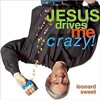 Jesus Drives Me Crazy!: Lose Your Mind, Find Your Soul